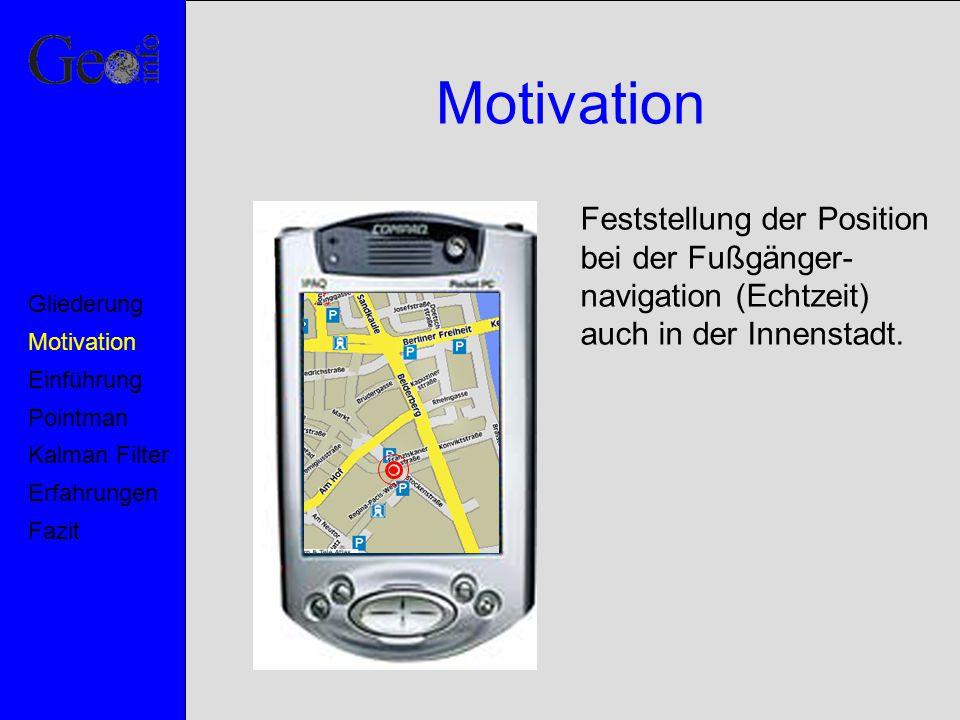 Motivation Feststellung der Position bei der Fußgänger-navigation (Echtzeit) auch in der Innenstadt.