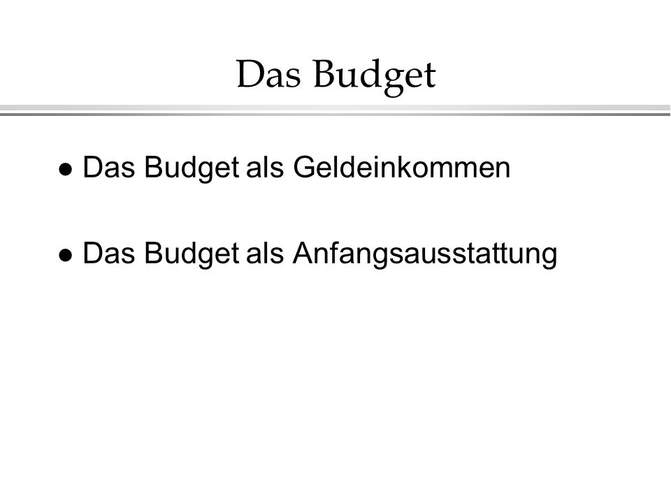 Das Budget Das Budget als Geldeinkommen