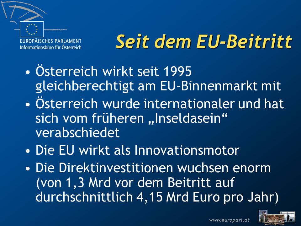 Seit dem EU-Beitritt Österreich wirkt seit 1995 gleichberechtigt am EU-Binnenmarkt mit.