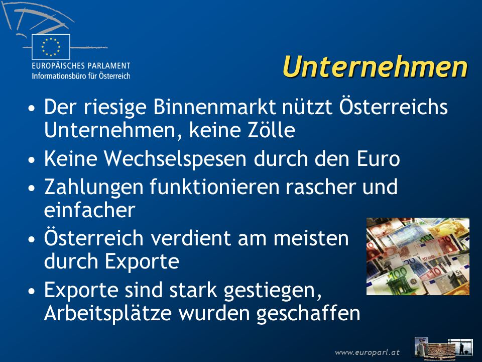 Unternehmen Der riesige Binnenmarkt nützt Österreichs Unternehmen, keine Zölle. Keine Wechselspesen durch den Euro.