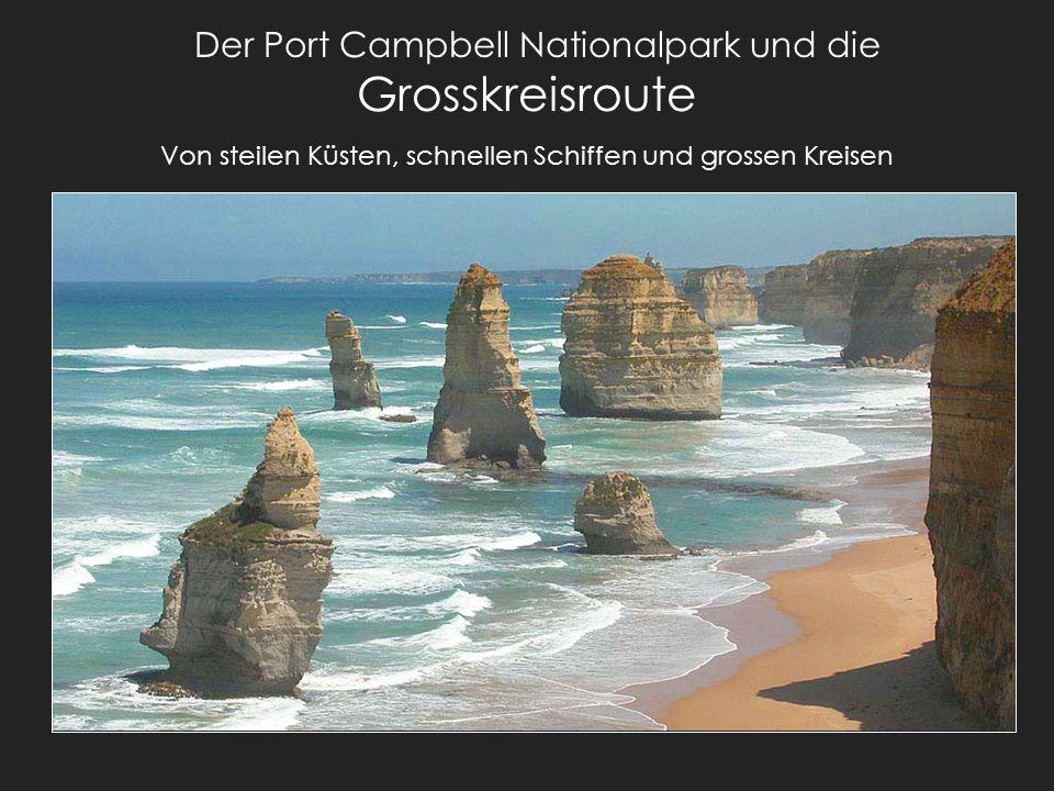 Der Port Campbell Nationalpark und die Grosskreisroute Von steilen Küsten, schnellen Schiffen und grossen Kreisen