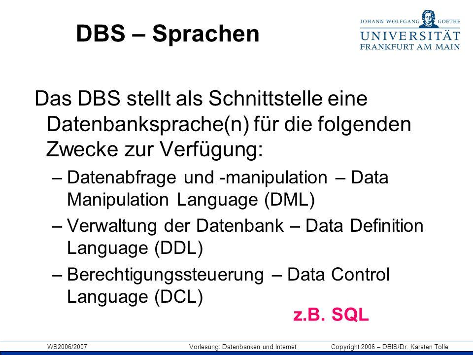DBS – Sprachen Das DBS stellt als Schnittstelle eine Datenbanksprache(n) für die folgenden Zwecke zur Verfügung: