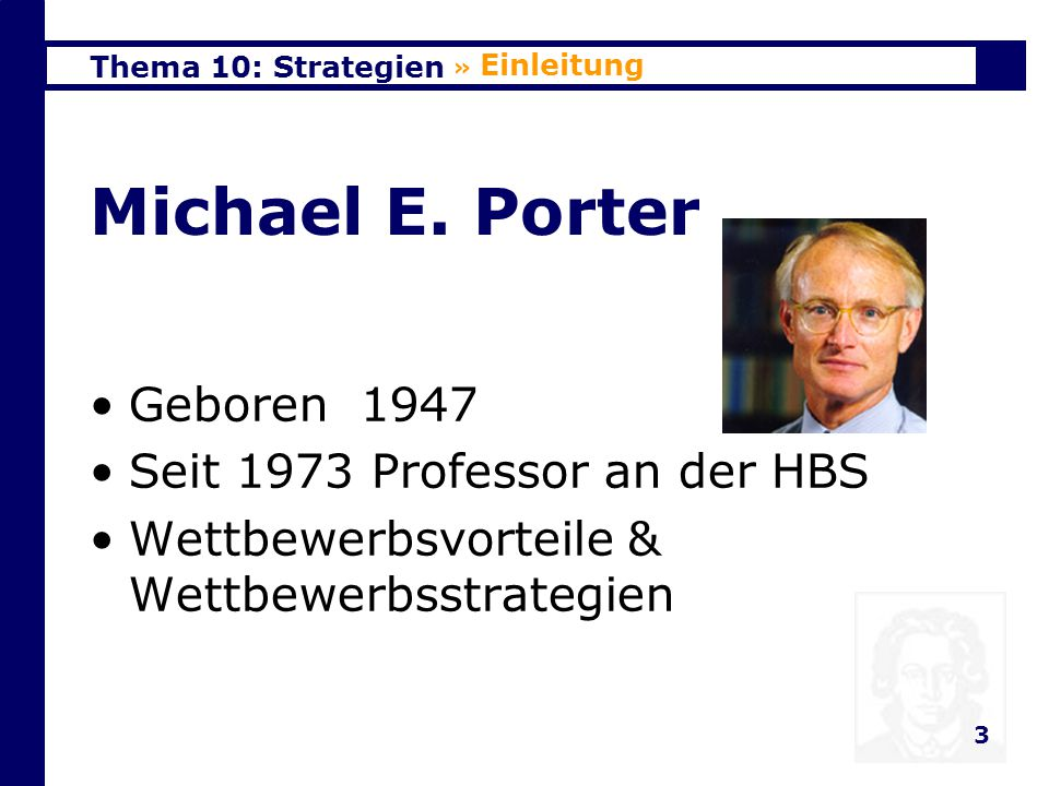 Michael E. Porter Geboren 1947 Seit 1973 Professor an der HBS