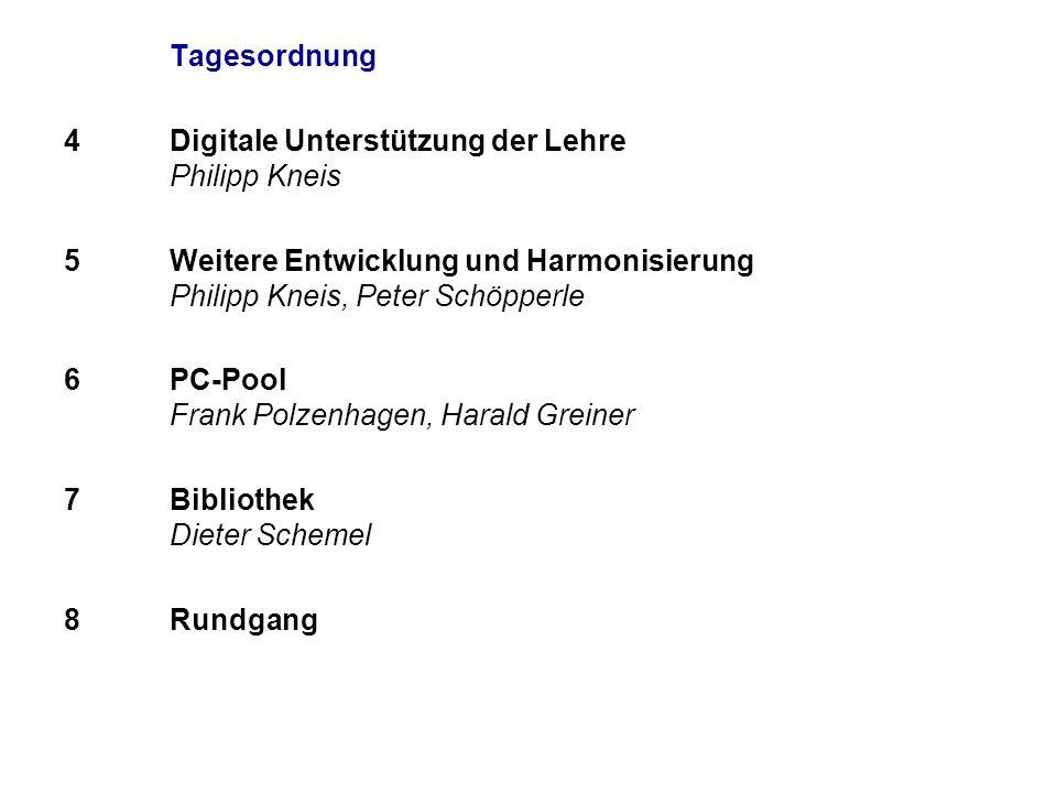 Tagesordnung 4 Digitale Unterstützung der Lehre Philipp Kneis 5 Weitere Entwicklung und Harmonisierung Philipp Kneis, Peter Schöpperle 6 PC-Pool Frank Polzenhagen, Harald Greiner 7 Bibliothek Dieter Schemel 8 Rundgang
