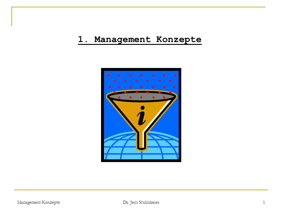 1. Management Konzepte Management Konzepte Dr. Jens Stuhldreier