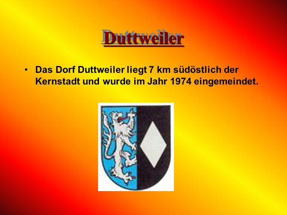 Duttweiler Das Dorf Duttweiler liegt 7 km südöstlich der Kernstadt und wurde im Jahr 1974 eingemeindet.