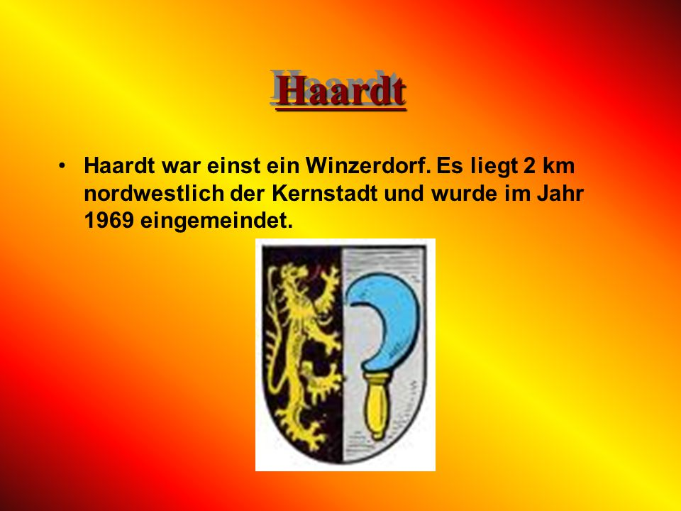 Haardt Haardt war einst ein Winzerdorf.