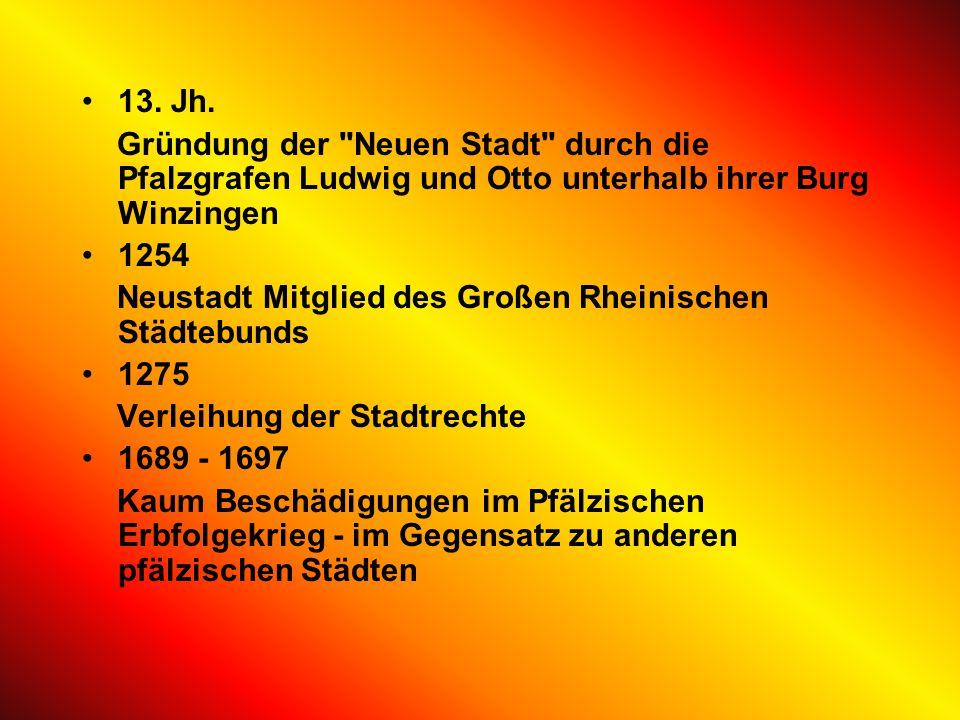 13. Jh. Gründung der Neuen Stadt durch die Pfalzgrafen Ludwig und Otto unterhalb ihrer Burg Winzingen.