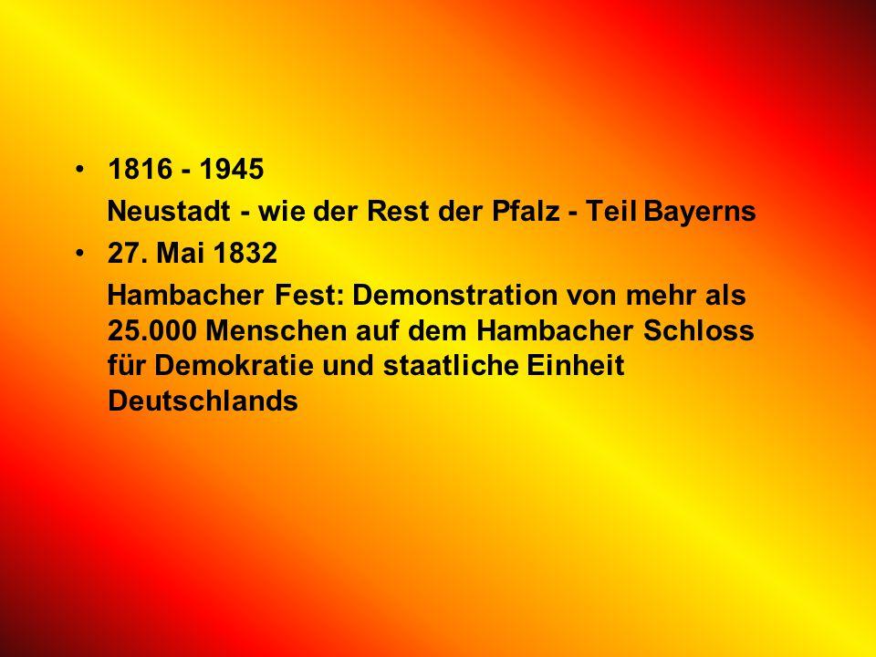 1816 - 1945 Neustadt - wie der Rest der Pfalz - Teil Bayerns. 27. Mai 1832.