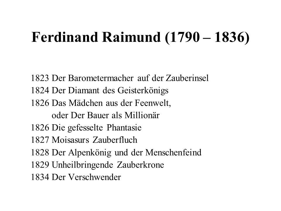 Ferdinand Raimund (1790 – 1836) 1823 Der Barometermacher auf der Zauberinsel. 1824 Der Diamant des Geisterkönigs.