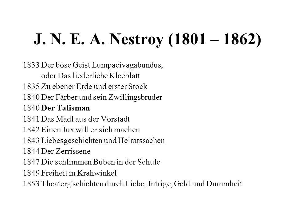 J. N. E. A. Nestroy (1801 – 1862) 1833 Der böse Geist Lumpacivagabundus, oder Das liederliche Kleeblatt.