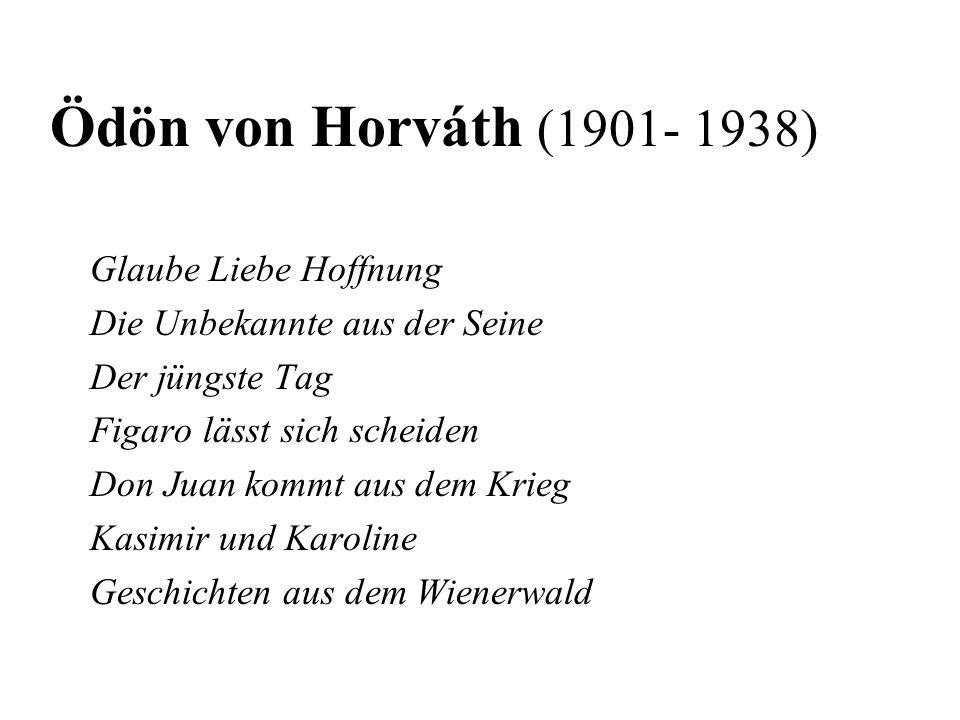 Ödön von Horváth (1901- 1938) Glaube Liebe Hoffnung
