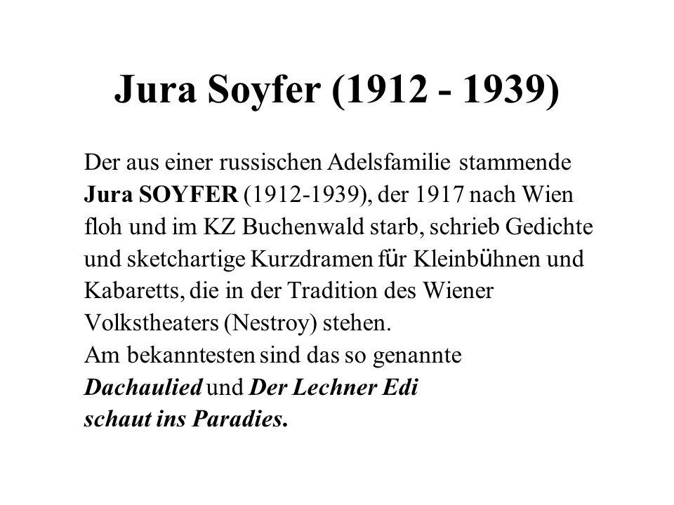 Jura Soyfer (1912 - 1939) Der aus einer russischen Adelsfamilie stammende. Jura SOYFER (1912-1939), der 1917 nach Wien.