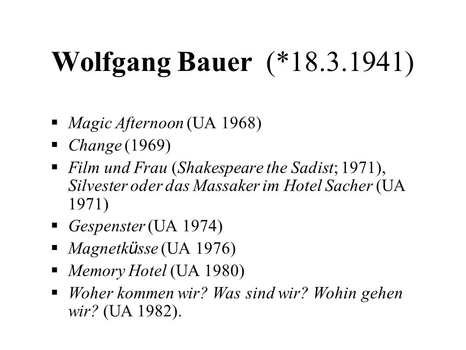 Wolfgang Bauer (*18.3.1941) Magic Afternoon (UA 1968) Change (1969)