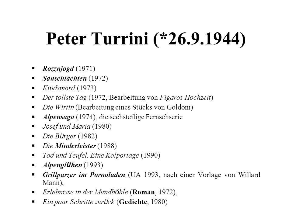 Peter Turrini (*26.9.1944) Rozznjogd (1971) Sauschlachten (1972)