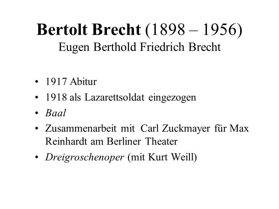 Bertolt Brecht (1898 – 1956) Eugen Berthold Friedrich Brecht