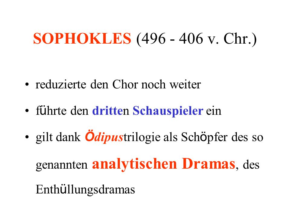 SOPHOKLES (496 - 406 v. Chr.) reduzierte den Chor noch weiter