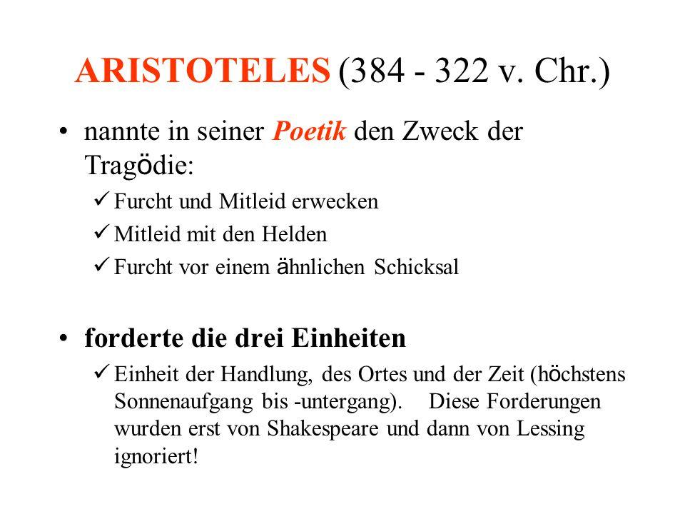 ARISTOTELES (384 - 322 v. Chr.) nannte in seiner Poetik den Zweck der Tragödie: Furcht und Mitleid erwecken.