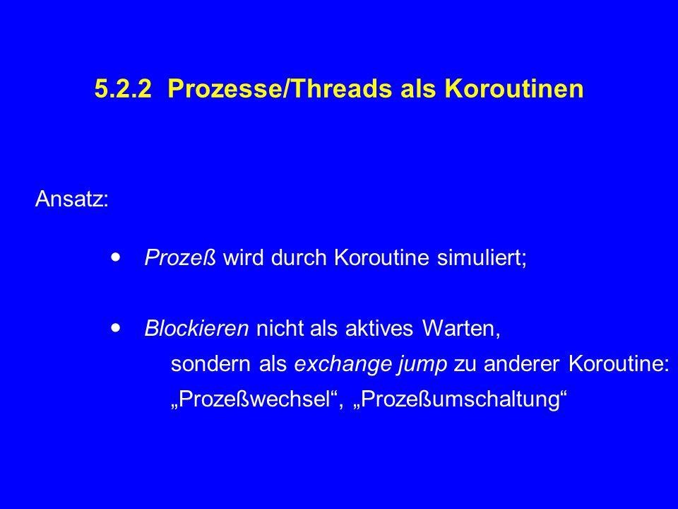 5.2.2 Prozesse/Threads als Koroutinen