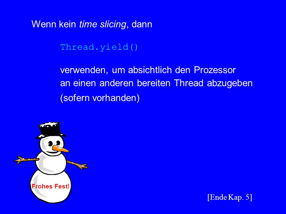 Wenn kein time slicing, dann Thread.yield()