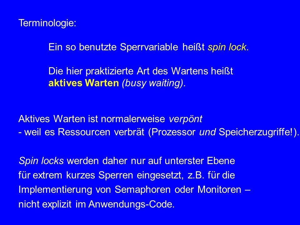 Terminologie: Ein so benutzte Sperrvariable heißt spin lock. Die hier praktizierte Art des Wartens heißt.
