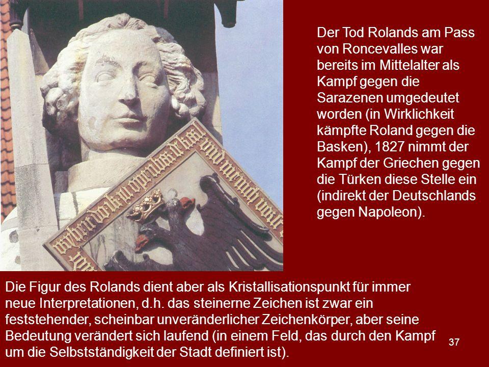 Der Tod Rolands am Pass von Roncevalles war bereits im Mittelalter als Kampf gegen die Sarazenen umgedeutet worden (in Wirklichkeit kämpfte Roland gegen die Basken), 1827 nimmt der Kampf der Griechen gegen die Türken diese Stelle ein (indirekt der Deutschlands gegen Napoleon).