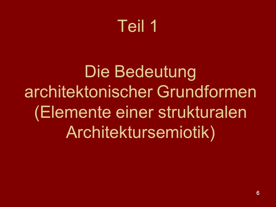 Teil 1 Die Bedeutung architektonischer Grundformen (Elemente einer strukturalen Architektursemiotik)