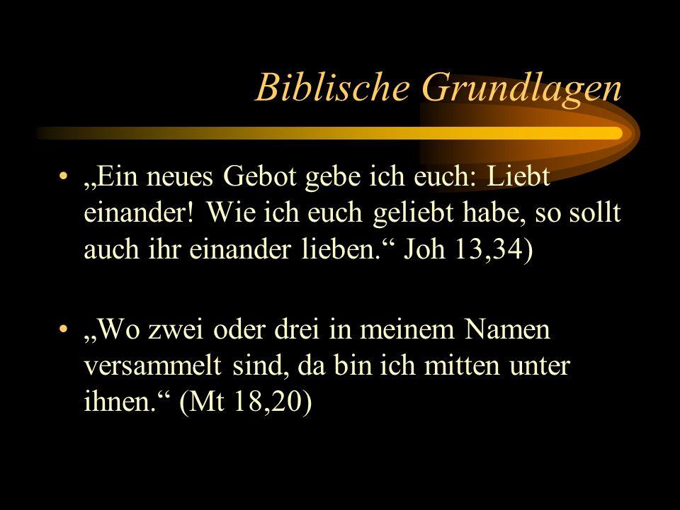 """Biblische Grundlagen """"Ein neues Gebot gebe ich euch: Liebt einander! Wie ich euch geliebt habe, so sollt auch ihr einander lieben. Joh 13,34)"""
