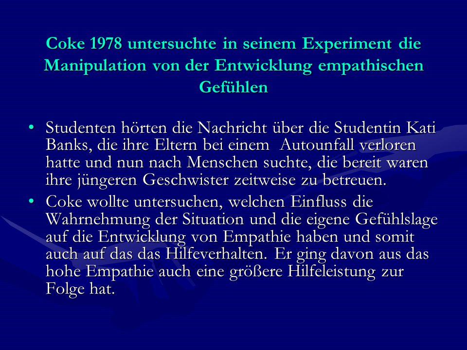 Coke 1978 untersuchte in seinem Experiment die Manipulation von der Entwicklung empathischen Gefühlen