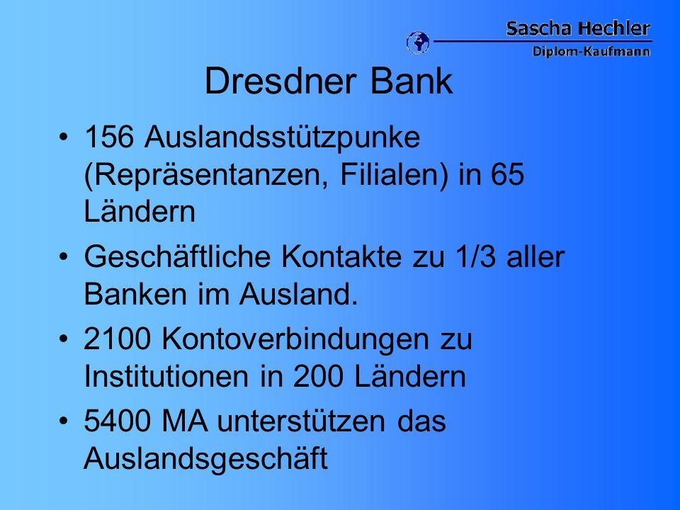 Dresdner Bank 156 Auslandsstützpunke (Repräsentanzen, Filialen) in 65 Ländern. Geschäftliche Kontakte zu 1/3 aller Banken im Ausland.