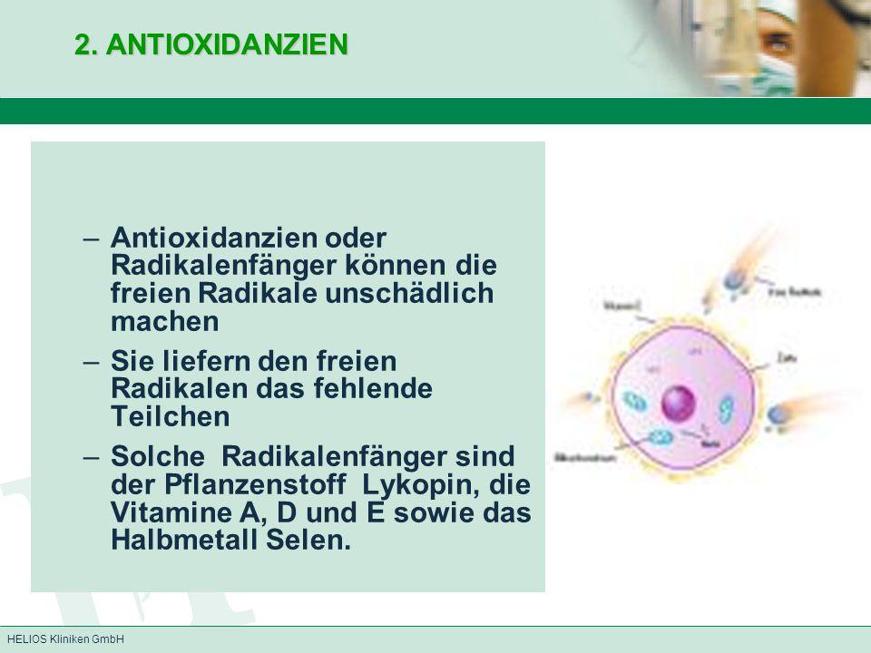 2. ANTIOXIDANZIEN Antioxidanzien oder Radikalenfänger können die freien Radikale unschädlich machen.