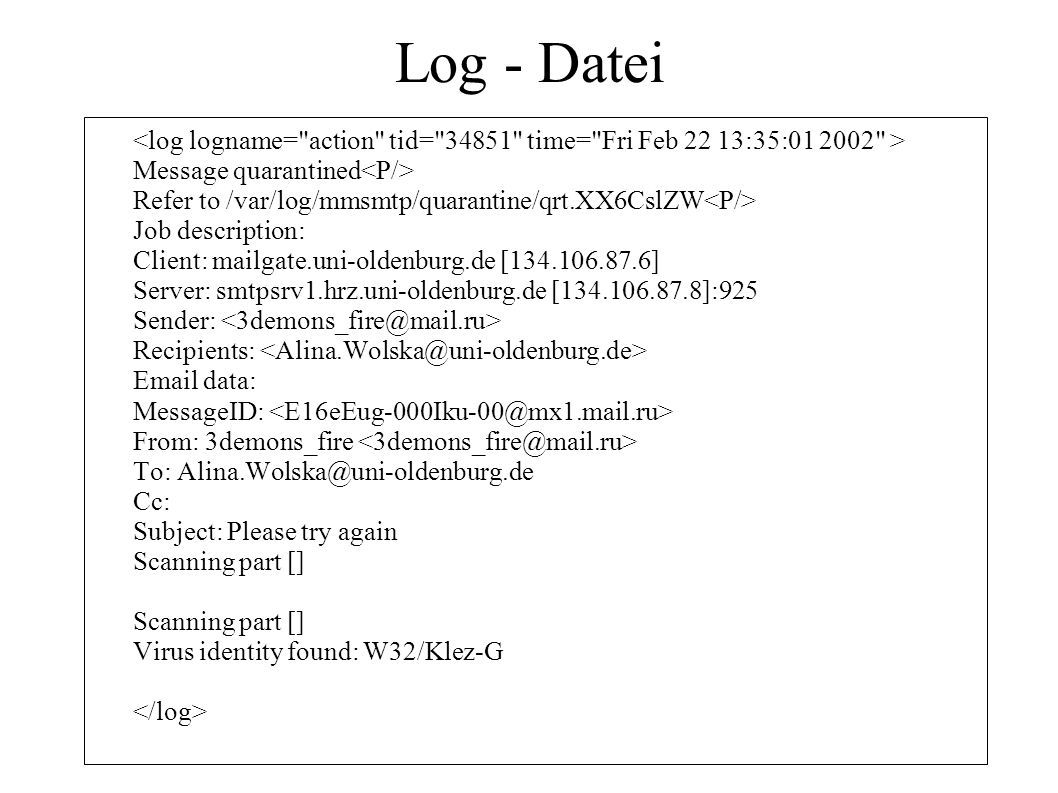 Log - Datei <log logname= action tid= 34851 time= Fri Feb 22 13:35:01 2002 > Message quarantined<P/>