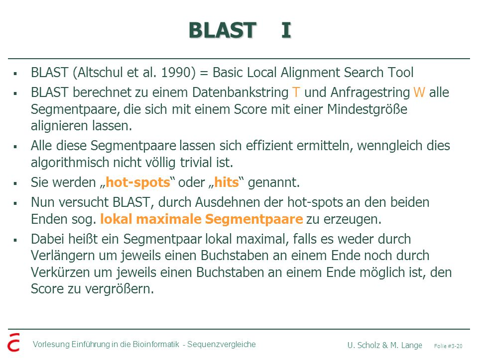 BLAST I BLAST (Altschul et al. 1990) = Basic Local Alignment Search Tool.