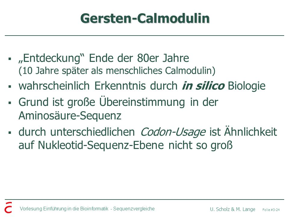 """Gersten-Calmodulin """"Entdeckung Ende der 80er Jahre (10 Jahre später als menschliches Calmodulin) wahrscheinlich Erkenntnis durch in silico Biologie."""