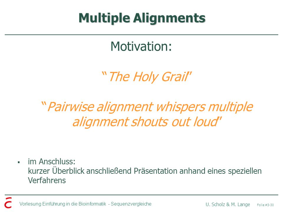 Multiple Alignments Motivation: The Holy Grail Pairwise alignment whispers multiple alignment shouts out loud
