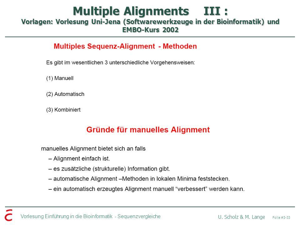 Multiple Alignments III : Vorlagen: Vorlesung Uni-Jena (Softwarewerkzeuge in der Bioinformatik) und EMBO-Kurs 2002