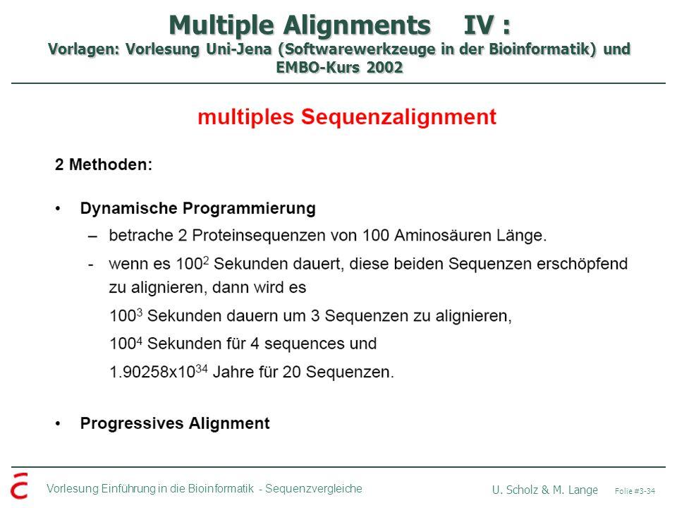 Multiple Alignments IV : Vorlagen: Vorlesung Uni-Jena (Softwarewerkzeuge in der Bioinformatik) und EMBO-Kurs 2002