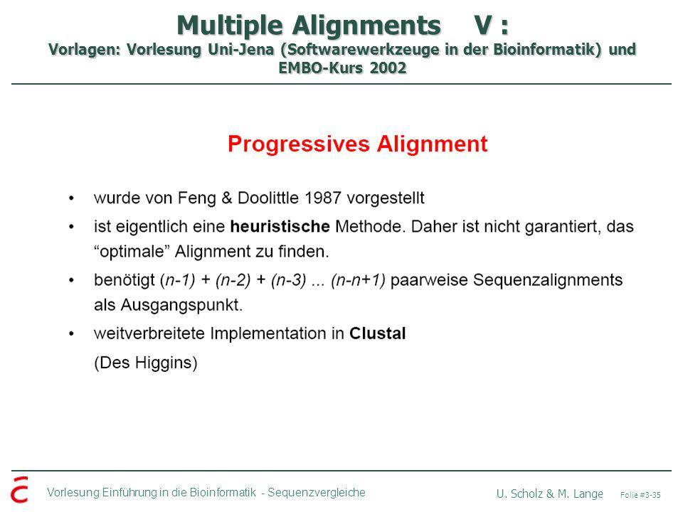 Multiple Alignments V : Vorlagen: Vorlesung Uni-Jena (Softwarewerkzeuge in der Bioinformatik) und EMBO-Kurs 2002