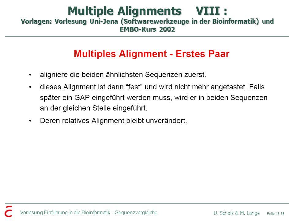 Multiple Alignments VIII : Vorlagen: Vorlesung Uni-Jena (Softwarewerkzeuge in der Bioinformatik) und EMBO-Kurs 2002