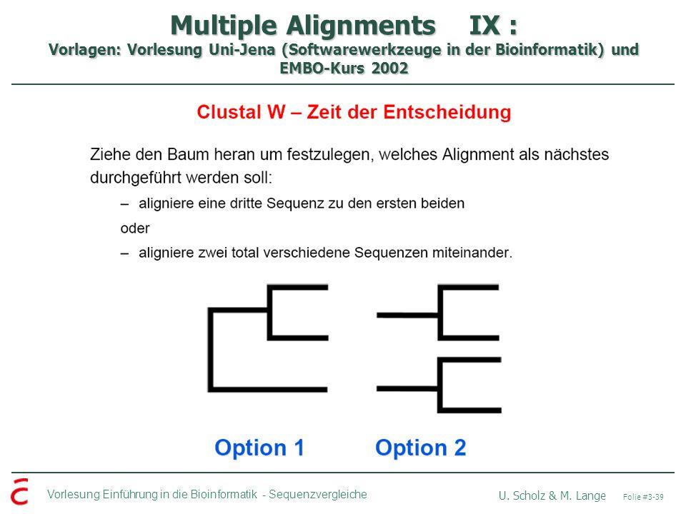 Multiple Alignments IX : Vorlagen: Vorlesung Uni-Jena (Softwarewerkzeuge in der Bioinformatik) und EMBO-Kurs 2002