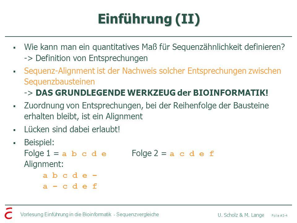 Einführung (II) Wie kann man ein quantitatives Maß für Sequenzähnlichkeit definieren -> Definition von Entsprechungen.