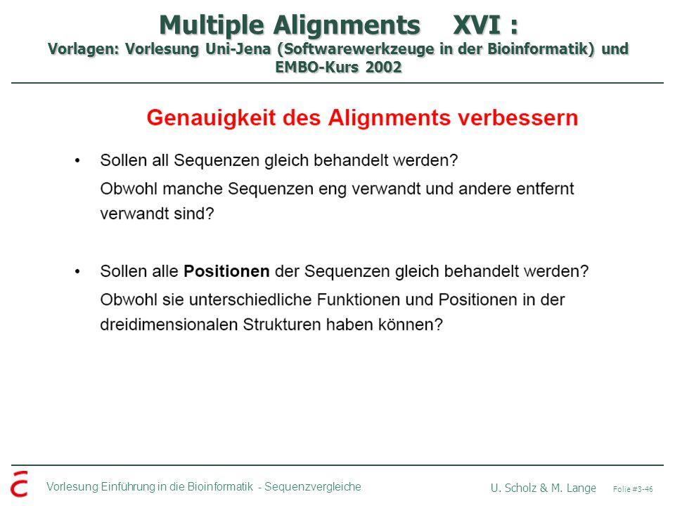 Multiple Alignments XVI : Vorlagen: Vorlesung Uni-Jena (Softwarewerkzeuge in der Bioinformatik) und EMBO-Kurs 2002