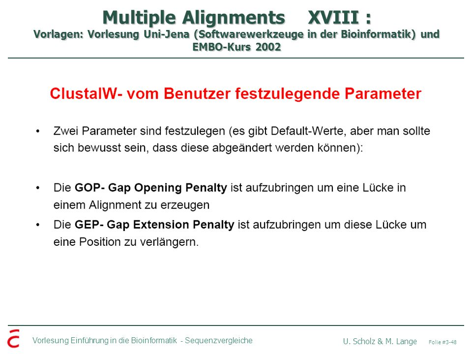 Multiple Alignments XVIII : Vorlagen: Vorlesung Uni-Jena (Softwarewerkzeuge in der Bioinformatik) und EMBO-Kurs 2002