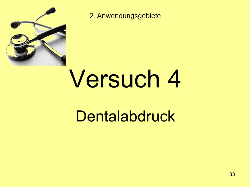 2. Anwendungsgebiete Versuch 4 Dentalabdruck