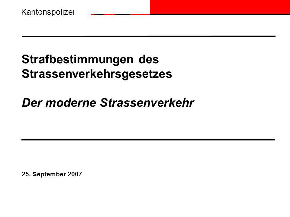 Kantonspolizei Strafbestimmungen des Strassenverkehrsgesetzes Der moderne Strassenverkehr.