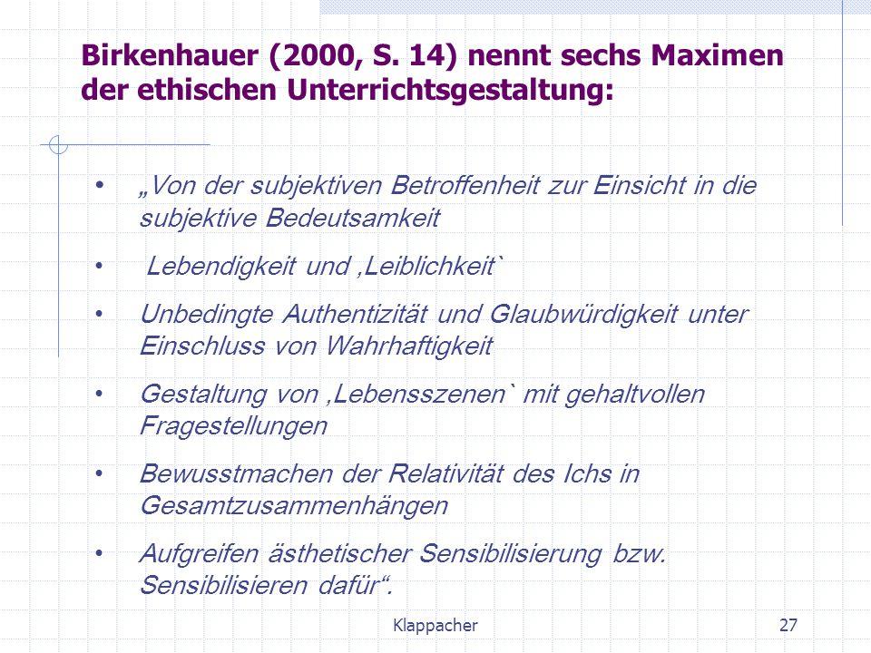 Birkenhauer (2000, S. 14) nennt sechs Maximen der ethischen Unterrichtsgestaltung: