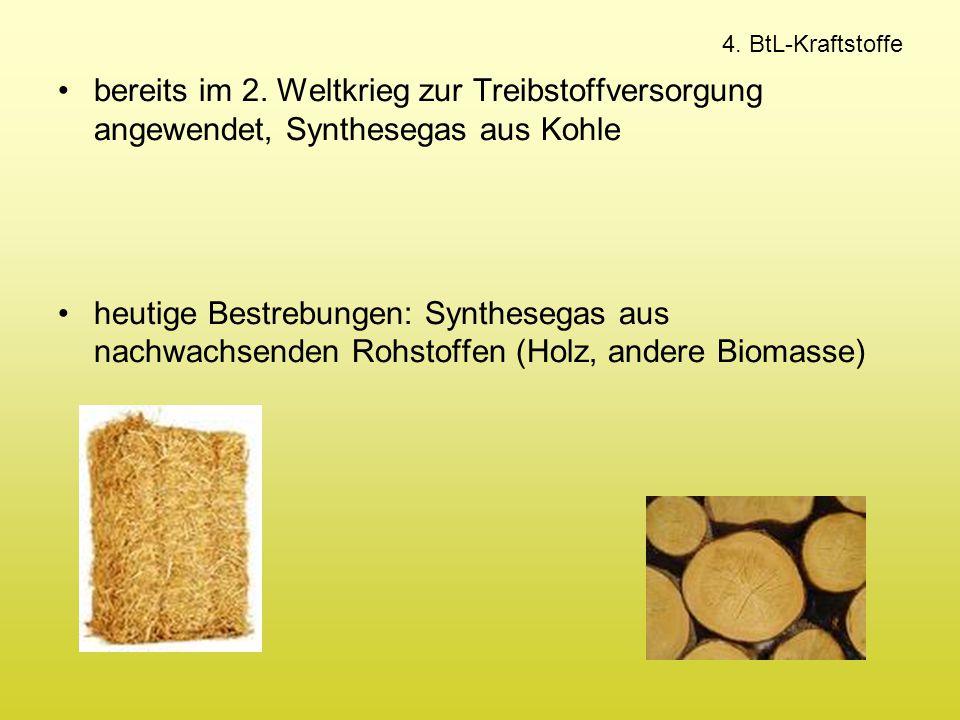 4. BtL-Kraftstoffe bereits im 2. Weltkrieg zur Treibstoffversorgung angewendet, Synthesegas aus Kohle.