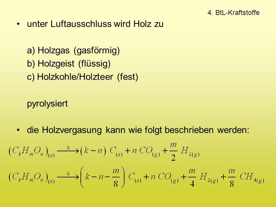unter Luftausschluss wird Holz zu a) Holzgas (gasförmig)
