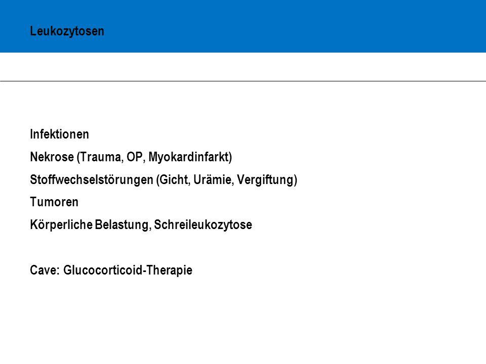 Leukozytosen Infektionen. Nekrose (Trauma, OP, Myokardinfarkt) Stoffwechselstörungen (Gicht, Urämie, Vergiftung)