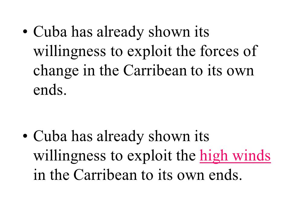 Cuba has already shown its willingness to exploit the forces of change in the Carribean to its own ends.